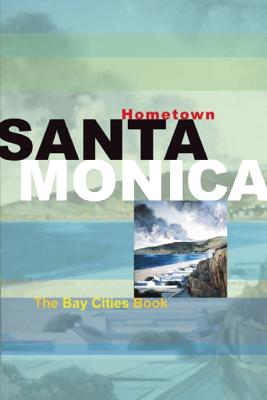 Hometown Santa Monica By Garbee, Jenn/ Gottesman, Nancy/ Helper, Stephanie 'Tippy'/ Schwartz, Margery L./ Bates, Colleen Dunn (EDT)