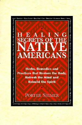 Healing Secrets Of The Native Americans By Shimer, Porter